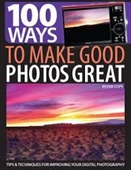 100 Ways To Make Good Photos Great : Tips & Techniques For Improving Your Digital Photography