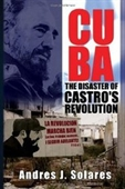 Cuba: The Disaster Of Castros Revolution