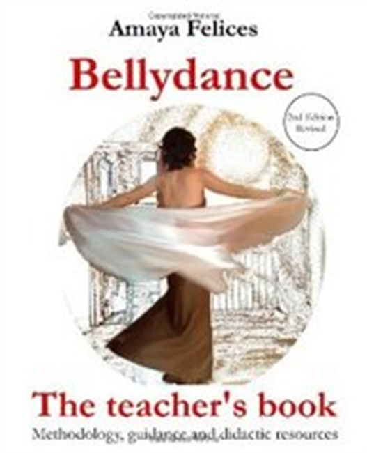 Belly Dance: The Teachers Book: Metodology, Advice And Didactic Resources