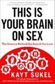 This is Your Brain on Sex : The Science Behind The Search For Love