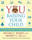 You Raising Your Child : The Owner's Manual From First Breath To First Grade