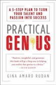 Practical Genius : A 5 Step Plan to Turn Your Talent And Passion into Success