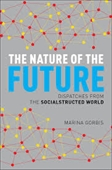 The Nature of The Future : Dispatches From The Socialstructed World