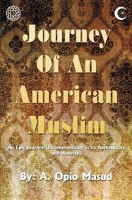 Journey Of An American Muslim: An Epic Journey Uncompromising In Its Authenticity And Honesty