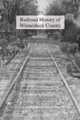 Railroad History Of Winneshiek County: The Impact Of The Railroads On The Cities And Towns Along The Line