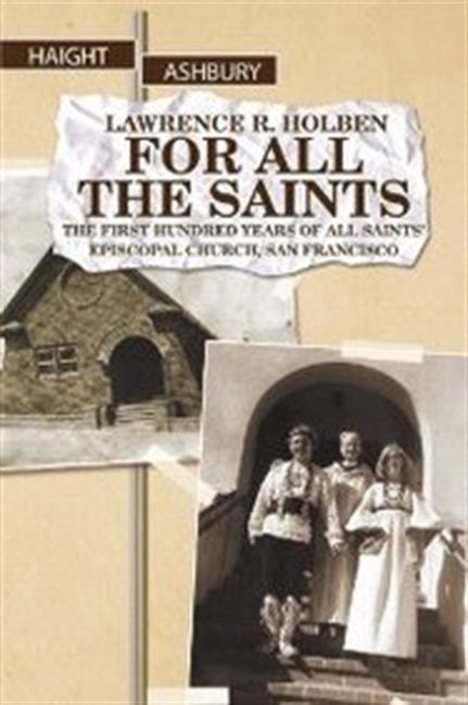 For All The Saints: The First Hundred Years Of All Saints Episcopal Church, San Francisco