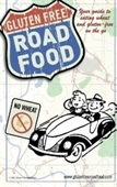 Gluten Free Road Food: Your Guide To Eating Wheat And Gluten-Free On The Go.