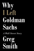 Why I Left Goldman Sachs : A Wall Street Story