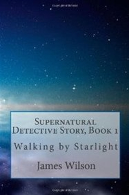 Supernatural Detective Story, Book 1: Walking By Starlight (Volume 1)