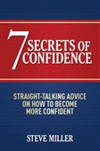 7 Secrets of Confidence : Straight-Talking Advice on How To Become More Confident