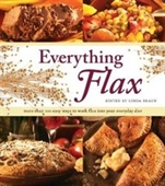 Everything Flax: More Than 100 Easy Ways To Work Flax Into Your Everyday Diet