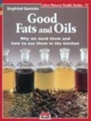 Good Fats And Oils (Natural Health Guide)