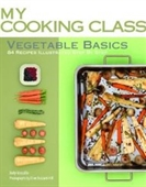 Vegetable Basics: 84 Recipes Step By Step (My Cooking Class)