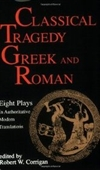 Classical Tragedy - Greek And Roman: Eight Plays In Authoritative Modern Translations
