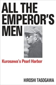 All The Emperors Men : Kurosawas Pearl Harbor