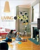 Living With Kids : Ideas And Solutions For Family-Friendly Interiors
