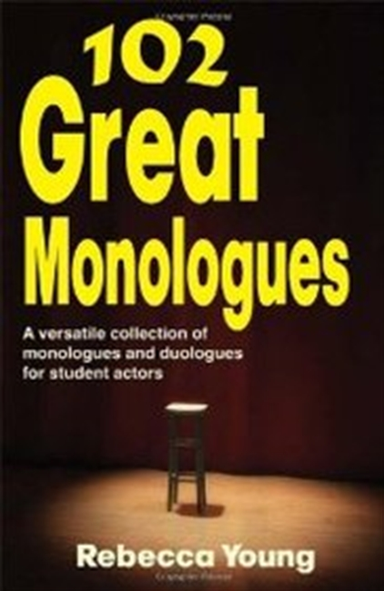 102 Great Monologues: A Versatile Collection Of Monologues And Duologues For Student Actors (Theatre Studies)