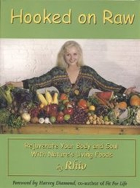 Hooked On Raw: Rejuvenate Your Body And Soul With Natures Living Foods
