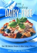 The Everyday Dairy-Free Cookbook: Over 180 Delicious Recipes To Make Eating A Pleasure