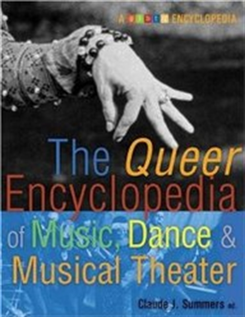 The Queer Encyclopedia Of Music, Dance, And Musical Theater (Glbtq Encyclopedia)