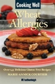 Cooking Well: Wheat Allergies: The Complete Health Guide For Gluten-Free Nutrition, Includes Over 145 Delicious Gluten-Free Reci