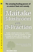 Maitake Mushroom And D-Fraction: The Potent Immune Booster And Apoptosis Inducer (Woodland Health Series)