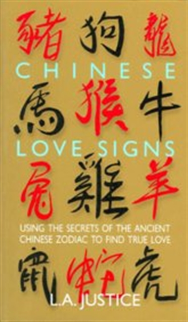 Chinese Love Signs: Using the Secrets of the Ancient Chinese Zodiac to Find True Love