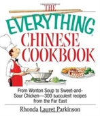 The Everything Chinese Cookbook: From Wonton Soup To Sweet And Sour Chicken-300 Succulent Recipes From The Far East (Everything