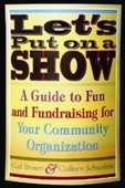 Lets Put On A Show: A Guide To Fun And Fundraising For Your Community Organization