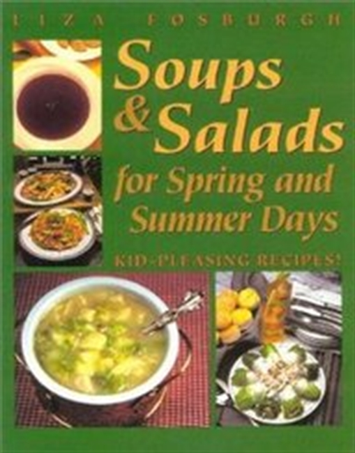 Soups & Salads For Spring And Summer Days: Kid-Pleasing Recipes!