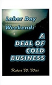 Labor Day Weekend: A Deal Of Cold Business