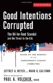 Good Intentions Corrupted: The Oil For Food Scandal And The Threat To The Un