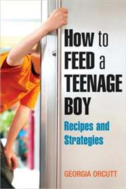 How To Feed A Teenage Boy: Recipes And Strategies For Good Eating