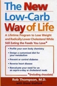 The New Low Carb Way Of Life: A Lifetime Program To Lose Weight And Radically Lower Cholesterol While Still Eating The Foods You