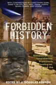 Forbidden History : Prehistoric Technologies, Extraterrestrial Intervention, And The Suppressed Origins of Civilization