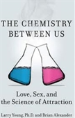 The Chemistery Between Us : Love , Sex, And The Science of Attraction