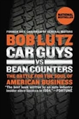 Car Guys vs Bean Counters : The Battle For The Soul of American Business