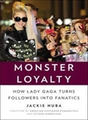 Monster Loyalty : How Lady Gaga Turns Followers Into Fanatics