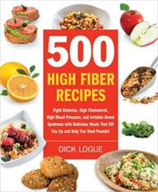 500 High-Fiber Recipes: Fight Diabetes, High Cholesterol, High Blood Pressure, And Irritable Bowel Syndrome With Delicious Meals