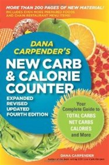 Dana Carpenders New Carb And Calorie Counter-Expanded, Revised, And Updated 4th Edition: Your Complete Guide To Total Carbs, Ne