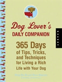 Dog Lover's Daily Companion : 365 Days of Tips, Tricks, And Techniques For Living A Rich Life With Your Dog