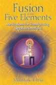 Fusion of The Five Elements : Meditations For Transforming Negative Emotions