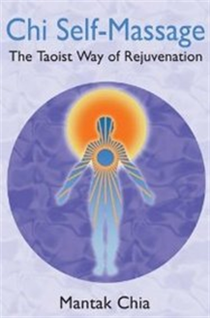 Chi Self-Massage: The Taoist Way Of Rejuvenation