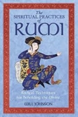 The Spiritual Practices of Rumi : Radical Techniques For Beholding The Divine