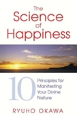The Science of Happiness : 10 Principles For Manifesting Your Divine Nature