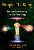Simple Chi Kung : Exercises For Awakening The Life-Force Energy