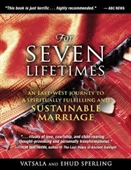 For Seven Lifetimes : An East West Journey to A Spiritually Fulfilling And Sustainable Marriage