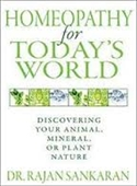 Homeopathy For Todays World : Discovering Your Animal, Mineral, Or Plant Nature