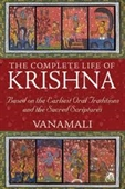 The Complete Life of Krishna : Based on The Earliest Oral Traditions And The Sacred Scriptures