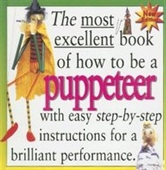 The Most Excellent Book of How to Be a Puppeteer